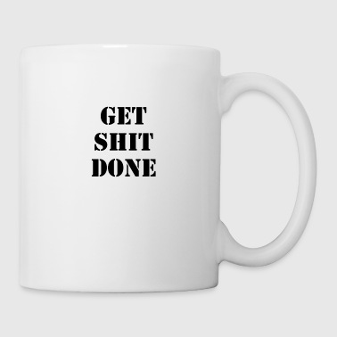 Get shit done motivation - Coffee/Tea Mug
