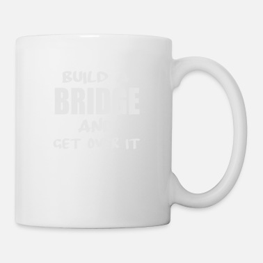 Build build a bridge and get over it - Mug