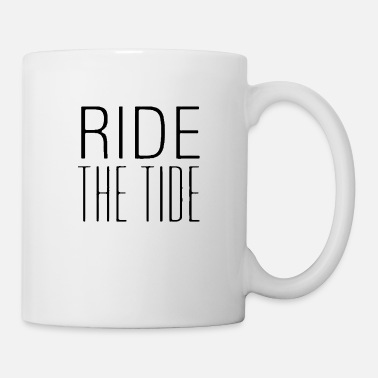Tide Ride the tide - Mug