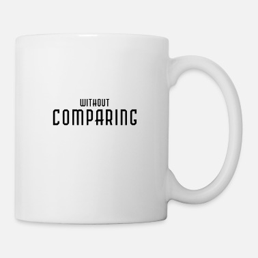 Compare Without comparing - Mug