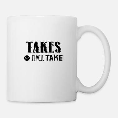 Take Takes out it will take - Mug