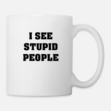 Funny I See Stupid People - Mug