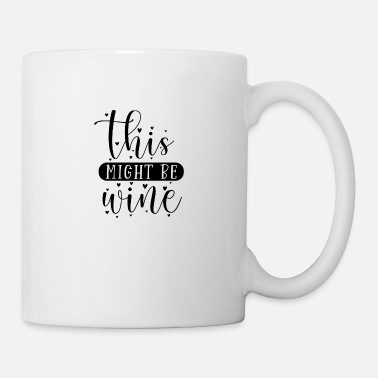 Clever THIS MIGHT BE WINE FUNNY QUOTES SAYINGS GIFTS - Mug
