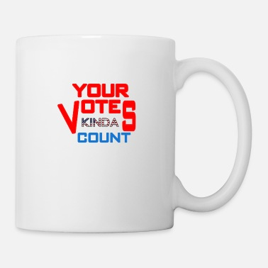 Election your votes kinda count - Mug
