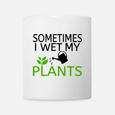 Wet Sometimes I Wet My Plants - Coffee/Tea Mug