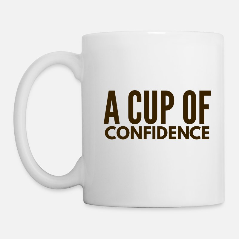Confidence Mugs & Drinkware - A Cup Of Confidence - Mug white