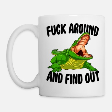 Fuck Around And Find Out Fuck Around And Find Out Alligator - Mug