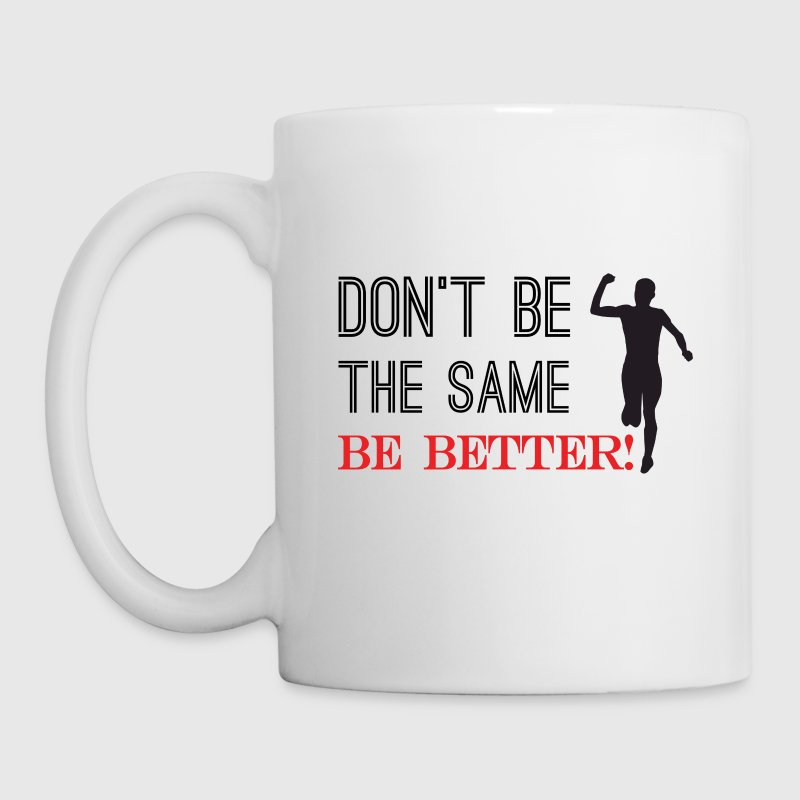 Dont't Be The Same. BE BETTER! - Coffee/Tea Mug