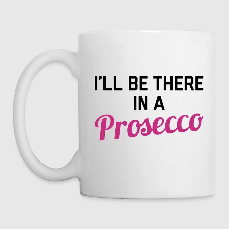 In A Prosecco Funny Quote - Coffee/Tea Mug