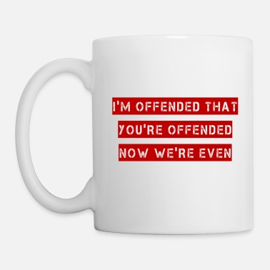 I'm offended that you're offended - Mug