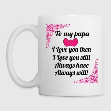 To My Papa I Love You Then - Gift for Papa - Coffee/Tea Mug