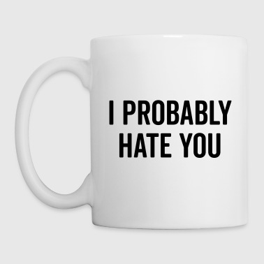 Hate You Funny Quote - Coffee/Tea Mug
