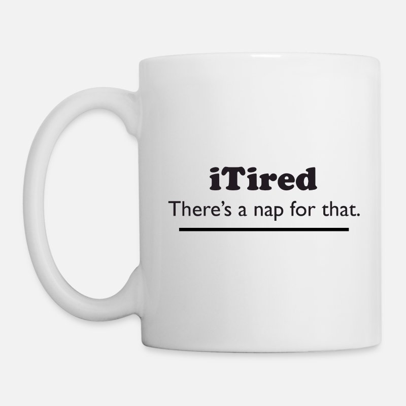 Itired Mugs & Drinkware - iTired - There's a nap for that. - Mug white