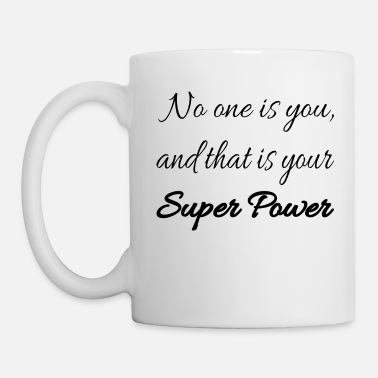 Super No One Is You, And That Is Your Super Power - Mug