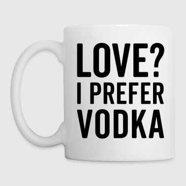 I Prefer Vodka Funny Quote - Coffee/Tea Mug