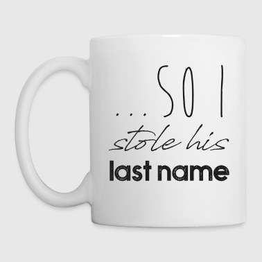 I Stole His Last Name Wedding Valentine's Day Gift - Coffee/Tea Mug