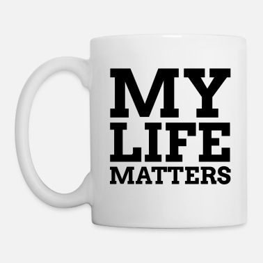 Bold My life matters | Cool gift for positive thinkers - Mug
