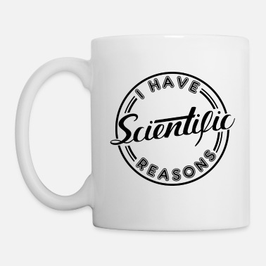 Scientific Scientific Reasons - Mug