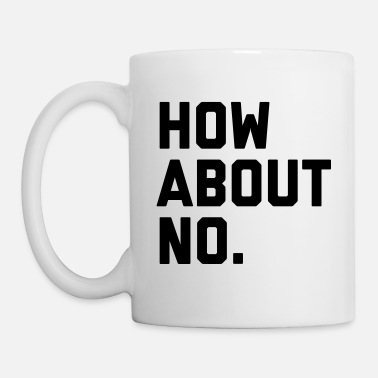 Quotes How About No Funny Quote - Mug