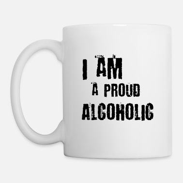 Alcoholic I am a proud alcoholic - Mug