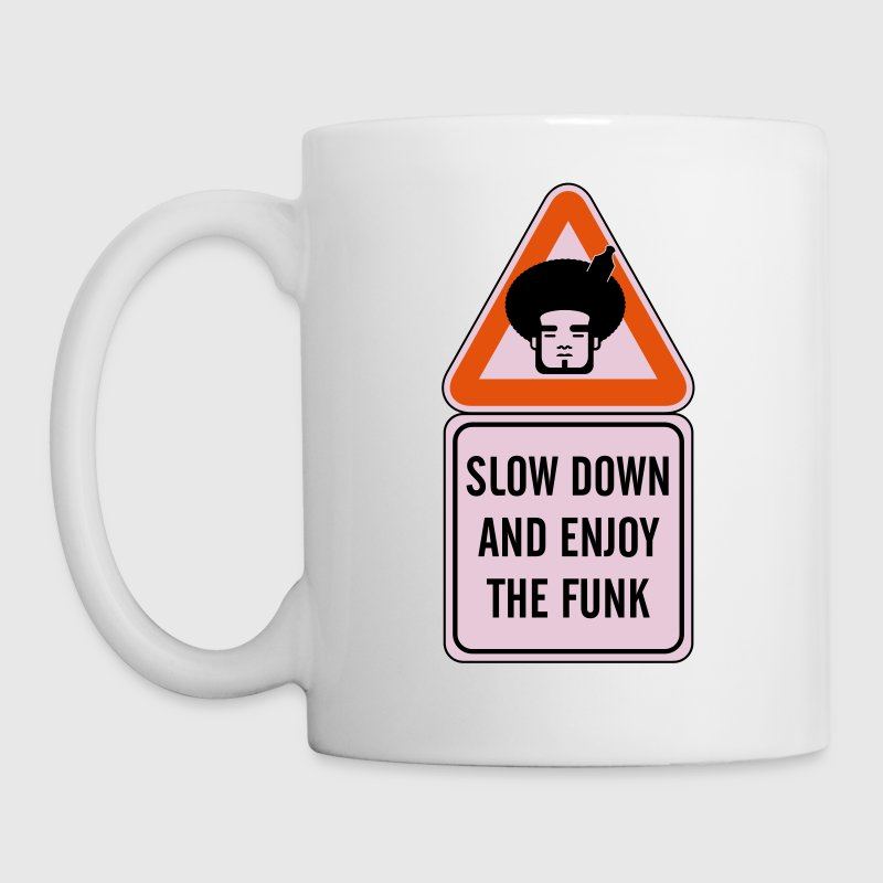 Slow Down and Enjoy the Funk - Coffee/Tea Mug