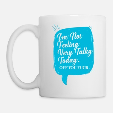Off I'm Not Feeling Very Talky Today Off You Fuck - Coffee/Tea Mug