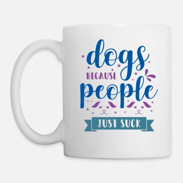 Happiness Dogs Because People Just Suck - Mug