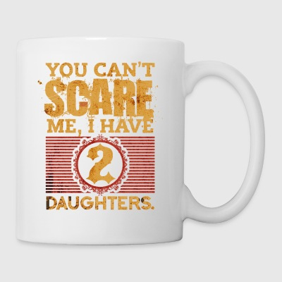 You Can t Scare Me I Have 2 Daughters Fathers Day - Coffee/Tea Mug