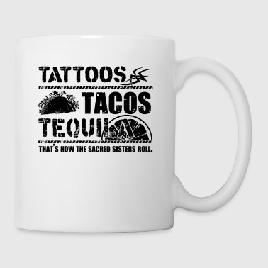 Tattoos Tacos Tequila Sacred Sisters Mug - Coffee/Tea Mug
