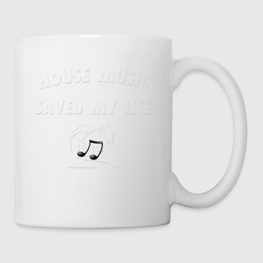 HOUSE MUSIC SAVED MY LIFE - Coffee/Tea Mug