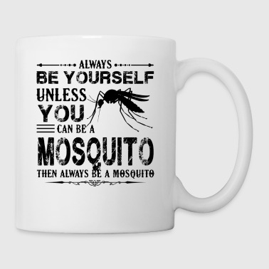 Always Be A Mosquito Mug - Coffee/Tea Mug