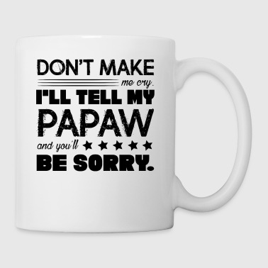 Don't Make Me Cry I'll Tell My Papaw Mug - Coffee/Tea Mug