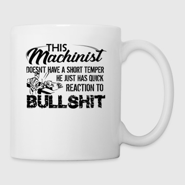 This Machinist Dosen't Have A Short Temper Mug - Coffee/Tea Mug