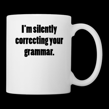 I m silently correcting your grammar - Coffee/Tea Mug