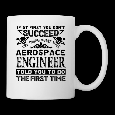 Try Doing What Your Aerospace Engineer Mug - Coffee/Tea Mug