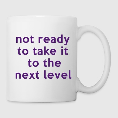 not ready take it next le - Coffee/Tea Mug