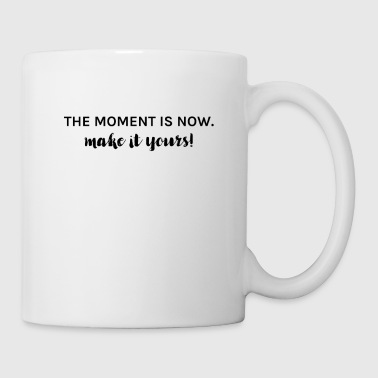 The moment is now - Coffee/Tea Mug