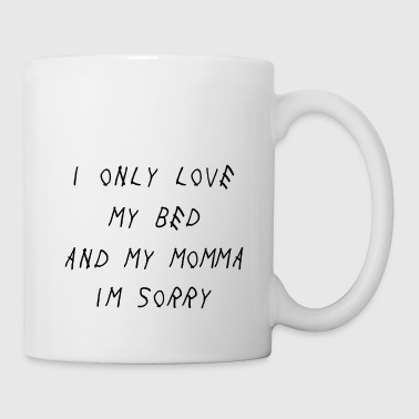I Only Love My Bed and My Momma - Coffee/Tea Mug