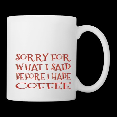 Sorry I Hade Coffee - Coffee/Tea Mug