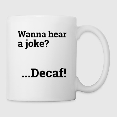 Wanna hear a joke? - Coffee/Tea Mug