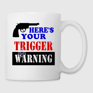 Here's Your Trigger Warning, Snowflake! - Coffee/Tea Mug