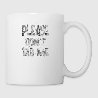 Please don t Tag Me 2 - Coffee/Tea Mug