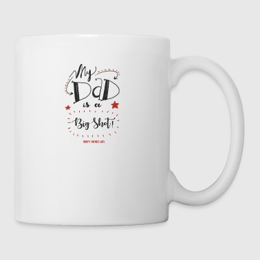 My Dad is a Big Shot - Coffee/Tea Mug