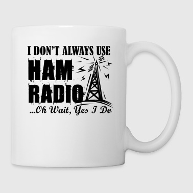 I Don't Always Use Ham Radio Mug - Coffee/Tea Mug