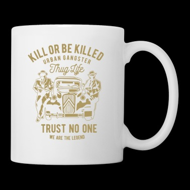 KILL OR BE KILLED - Coffee/Tea Mug