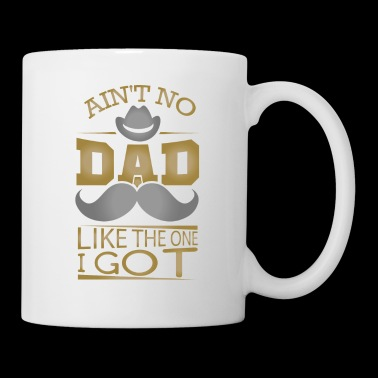 NO DAD LIKE THE ONE YOU GOT! - Coffee/Tea Mug
