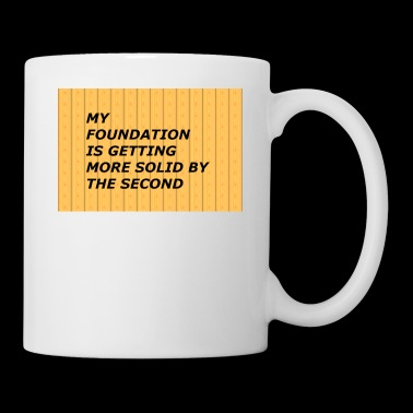 MY FOUNDATION IS GETTING MORE SOLID BY THE SECOND - Coffee/Tea Mug
