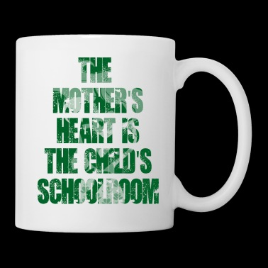 The Mother's Heart is the Childs Schoolroom Tshirt - Coffee/Tea Mug
