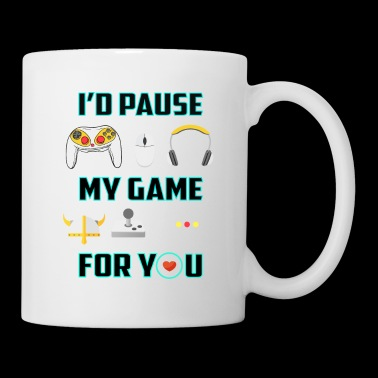 I Paused My Game For You - Coffee/Tea Mug