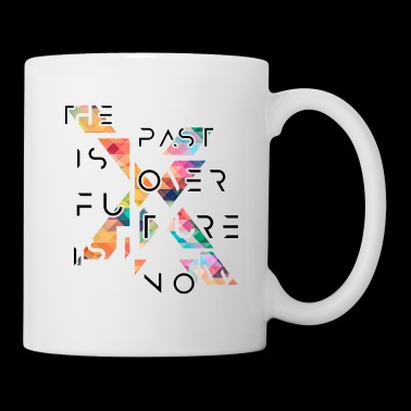 The past is over. The future is now. - Coffee/Tea Mug